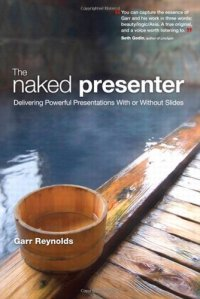 The-Naked-Presenter-Delivering-Powerful-Presentations-With-or-Without-Slides-Voices-That-Matter-0