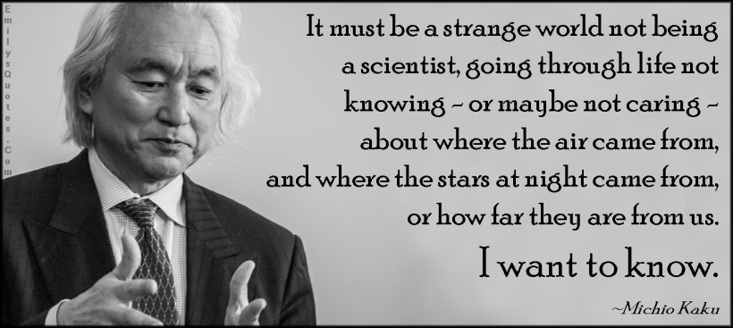 emilysquotes-com-strange-world-scientist-life-knowing-caring-air-stars-need-know-amazing-great-inspirational-intelligent-thinking-curiosity-knowledge-michio-kaku
