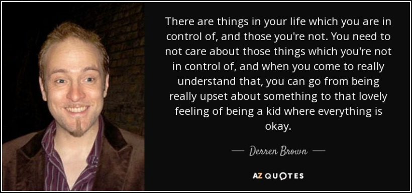 quote-there-are-things-in-your-life-which-you-are-in-control-of-and-those-you-re-not-you-need-derren-brown-87-63-81
