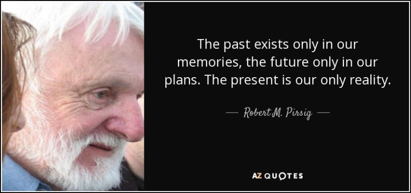 quote-the-past-exists-only-in-our-memories-the-future-only-in-our-plans-the-present-is-our-robert-m-pirsig-69-59-76