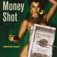 Noir per davvero: Money Shot, di Christa Faust